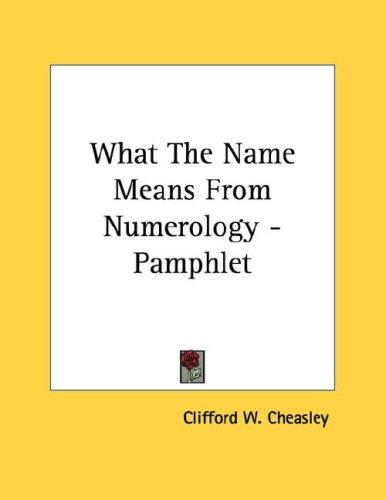 What The Name Means From Numerology - Pamphlet by Clifford W. Cheasley