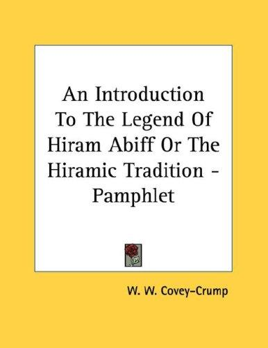 An Introduction To The Legend Of Hiram Abiff Or The Hiramic Tradition - Pamphlet by W. W. Covey-Crump