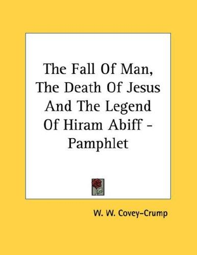 The Fall Of Man, The Death Of Jesus And The Legend Of Hiram Abiff - Pamphlet by W. W. Covey-Crump