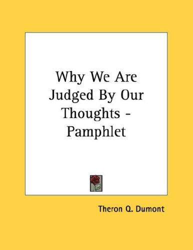 Why We Are Judged By Our Thoughts - Pamphlet by Theron Q. Dumont