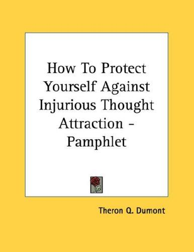 How To Protect Yourself Against Injurious Thought Attraction - Pamphlet by Theron Q. Dumont