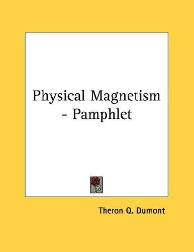 Physical Magnetism - Pamphlet by Theron Q. Dumont