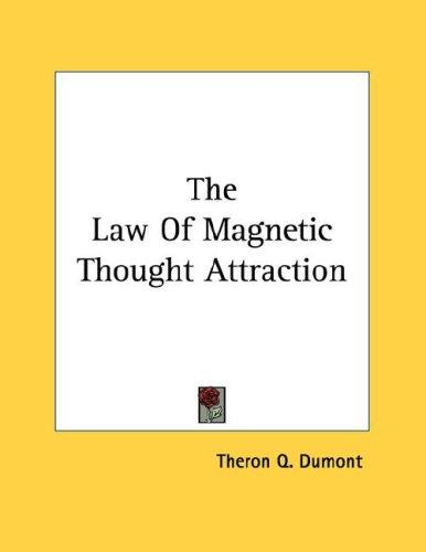 The Law Of Magnetic Thought Attraction by Theron Q. Dumont