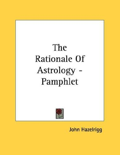 The Rationale Of Astrology - Pamphlet by John Hazelrigg