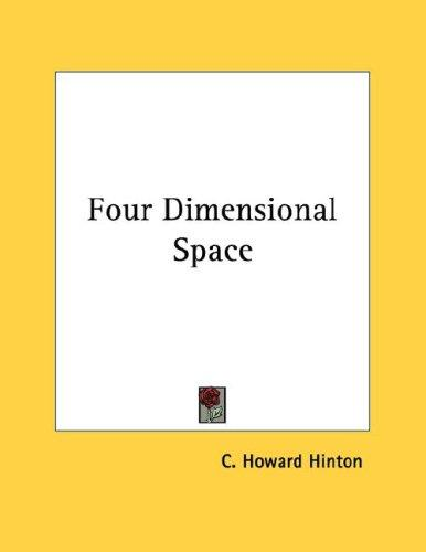Four Dimensional Space by C. Howard Hinton