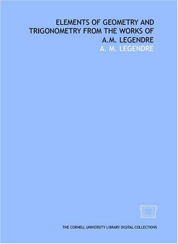 Elements of geometry and trigonometry from the works of A.M. Legendre by A. M. Legendre