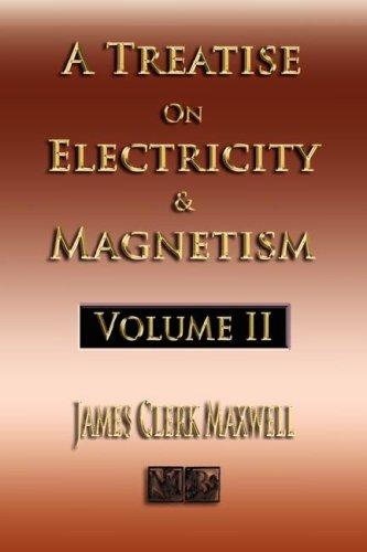 A Treatise On Electricity And Magnetism - Volume Two - Illustrated by James Clerk Maxwell