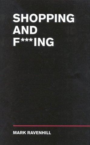 Shopping and F***ing by MARK RAVENHILL