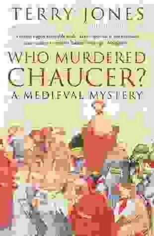 Who Murdered Chaucer? by Terry Jones, Robert F. Yeager, Terry Dolan, Alan Fletcher, Jeanette Dor
