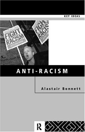 Anti-Racism (Key Ideas) by Alastai Bonnett