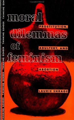 Moral dilemmas of feminism by Laurie Shrage