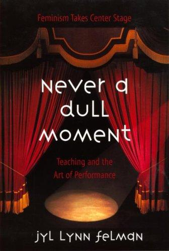 Never A Dull Moment by Jyl Lynn Felman