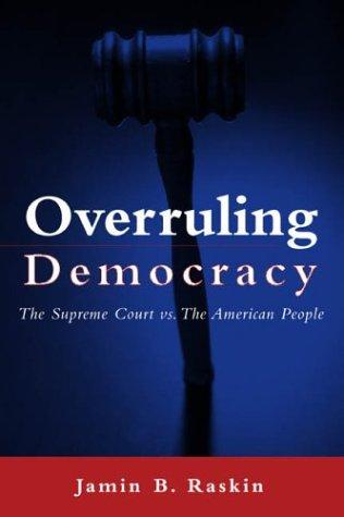 Overruling Democracy by Jamin B. Raskin