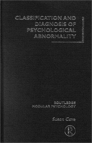 Classification and Diagnosis of Psychological Abnormality (Routledge Modular Psychology.) by Susan Cave