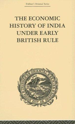 The Economic History of India Under Early British Rule by Romesh Chunder Dutt