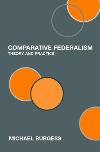 Comparative Federalism  Theory and Practice by Michae Burgess