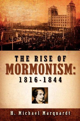 The Rise of Mormonism by H, Michael Marquardt