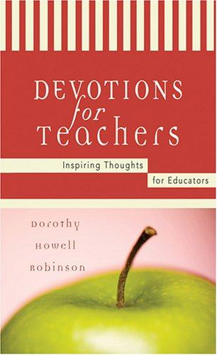Devotions for Teachers--Inspiring Thoughts for Educators (Inspirational Library) by Dorothy Howell Robinson