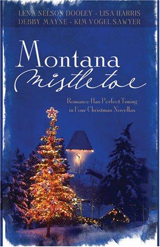 Montana Mistletoe by Debby Mayne, Lena Nelson Dooley, Kim Vogel Sawyer, Lisa Harris