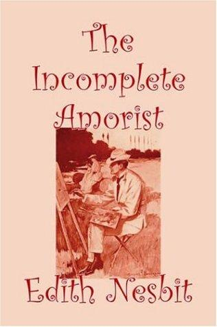 The Incomplete Amorist by Edith Nesbit