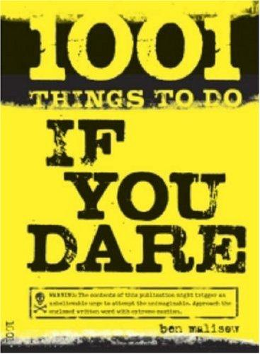 1001 Things to Do If You Dare by Ben Malisow