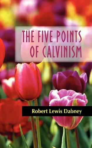 THE FIVE POINTS OF CALVINISM by Robert, Lewis Dabney