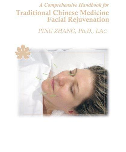 A Comprehensive Handbook for Traditional Chinese Medicine Facial Rejuvenation by Zhang, Ping