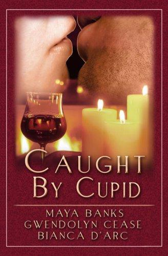 Caught by Cupid by Bianca D'Arc, Maya Banks, Gwendolyn Cease