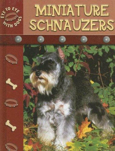 Miniature Schnauzers (Eye to Eye With Dogs) by
