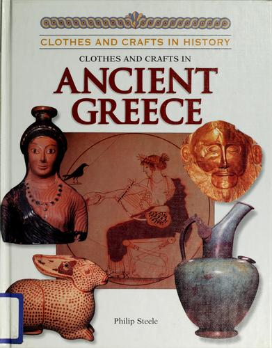 Clothes and crafts in ancient Greece by Steele, Philip