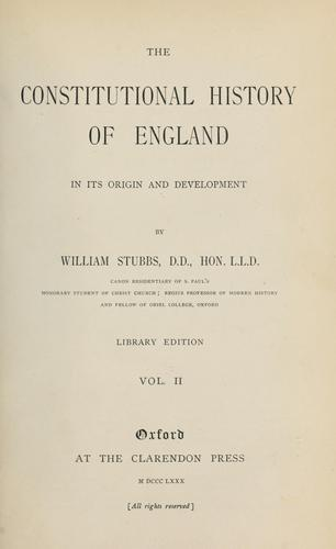 The constitutional history of England in its origin and development by William Stubbs