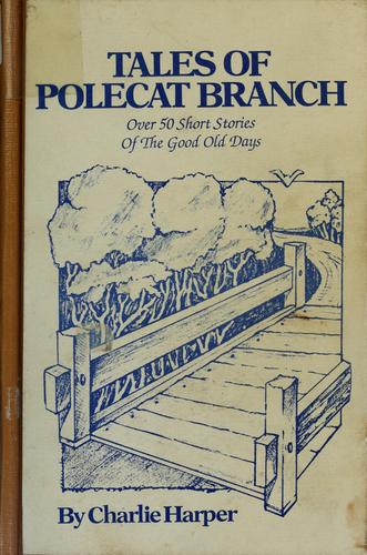 Tales of Polecat Branch by Charlie Harper