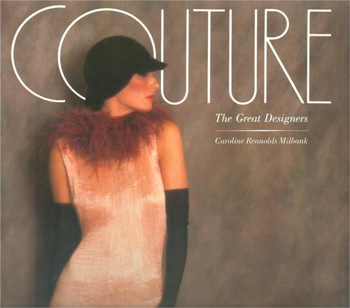 Couture, the Great Designers by Caroline Rennolds Milbank