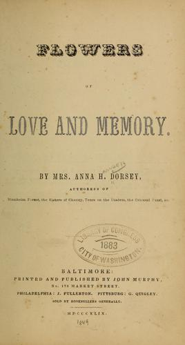 Flowers of love and memory by Anna Hanson Dorsey