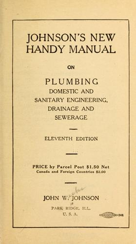 Johnson's new handy manual on plumbing, domestic and sanitary engineering, drainage and sewerage by Johnson, John W.