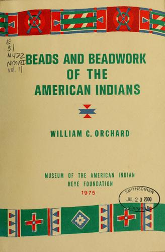 Beads and beadwork of the American Indians by William C. Orchard