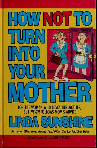 How not to turn into your mother by Linda Sunshine