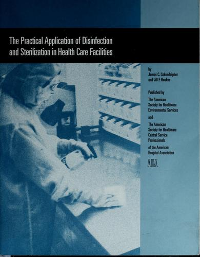 The practical application of disinfection and sterilization in health care facilities by James C. Cokendolpher