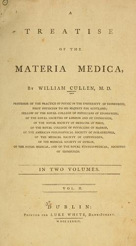 A treatise of the materia medica by William Cullen