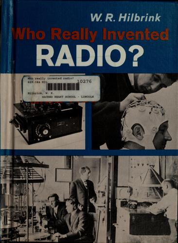 Who really invented radio? by W. R. Hilbrink