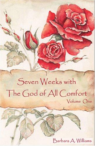 Seven Weeks with the God of All Comfort, Vol. 1 by Barbara A. Williams
