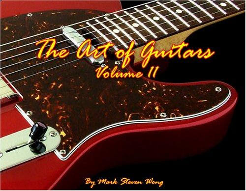 The Art of Guitars, Volume II by Mark Steven Wong