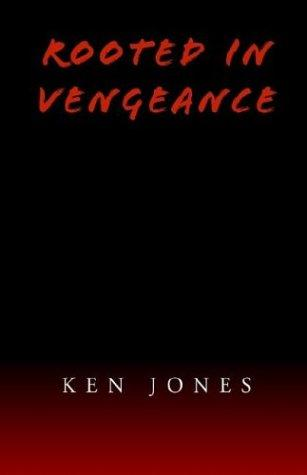 Rooted in Vengeance by Ken Jones