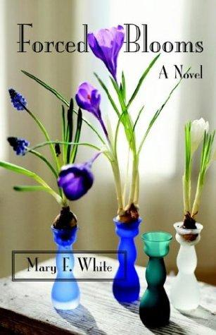 Forced Blooms by Mary F. White