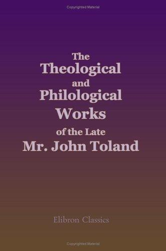 The Theological and Philological Works of the Late Mr. John Toland by John Willard Toland