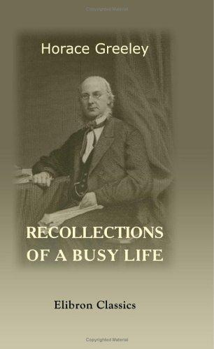 Recollections Of A Busy Life by Horace Greeley