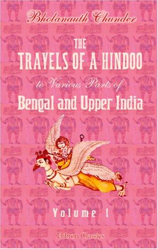 The Travels of a Hindoo to Various Parts of Bengal and Upper India by Bholanauth Chunder