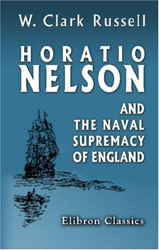 Horatio Nelson and the naval supremacy of England by William Clark Russell