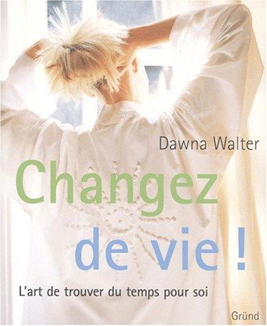 Changez de vie! by Dawna Walter