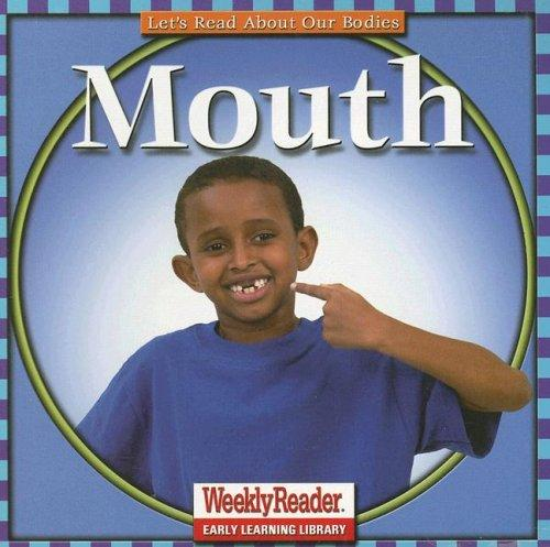 Mouth (Let's Read about Our Bodies) by Cynthia Fitterer Klingel, Robert B. Noyed